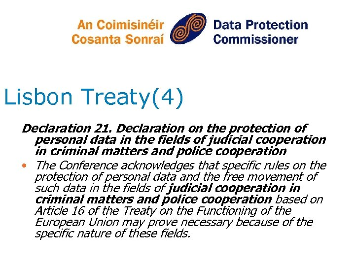Lisbon Treaty(4) Declaration 21. Declaration on the protection of personal data in the fields