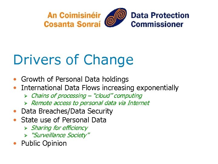 Drivers of Change • Growth of Personal Data holdings • International Data Flows increasing