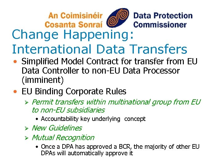Change Happening: International Data Transfers • Simplified Model Contract for transfer from EU Data