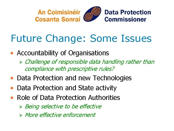 Future Change: Some Issues • Accountability of Organisations Ø Challenge of responsible data handling