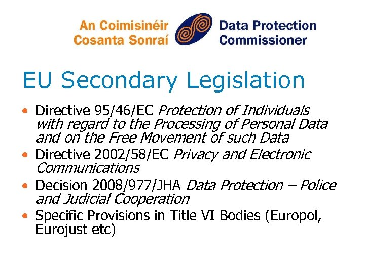 EU Secondary Legislation • Directive 95/46/EC Protection of Individuals with regard to the Processing