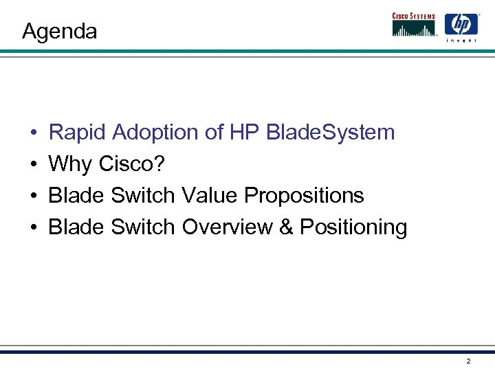 Agenda • • Rapid Adoption of HP Blade. System Why Cisco? Blade Switch Value