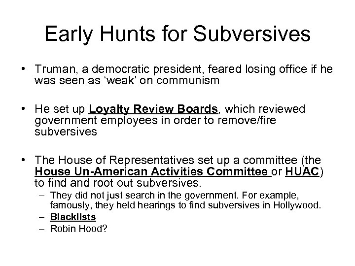 Early Hunts for Subversives • Truman, a democratic president, feared losing office if he