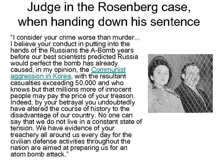 "Judge in the Rosenberg case, when handing down his sentence ""I consider your crime"