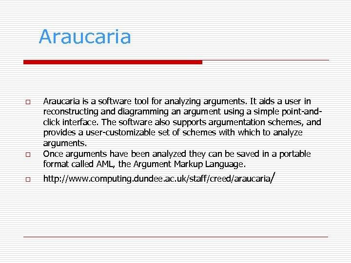 Araucaria o o o Araucaria is a software tool for analyzing arguments. It aids