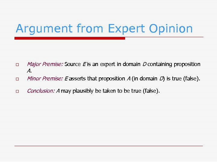 Argument from Expert Opinion o Major Premise: Source E is an expert in domain