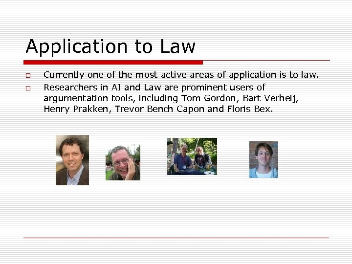 Application to Law o o Currently one of the most active areas of application
