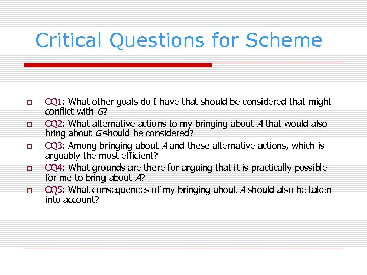 Critical Questions for Scheme o o o CQ 1: What other goals do I