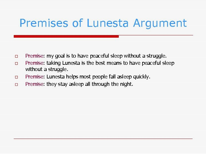 Premises of Lunesta Argument o o Premise: my goal is to have peaceful sleep