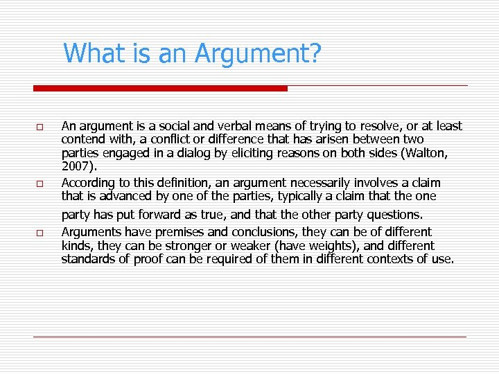 What is an Argument? o o o An argument is a social and verbal