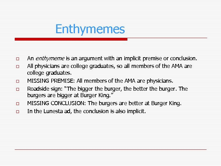 Enthymemes o o o An enthymeme is an argument with an implicit premise or