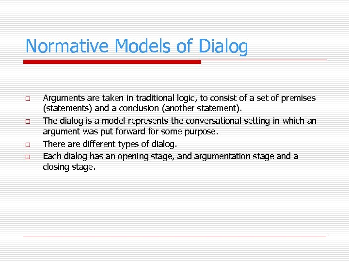 Normative Models of Dialog o o Arguments are taken in traditional logic, to consist