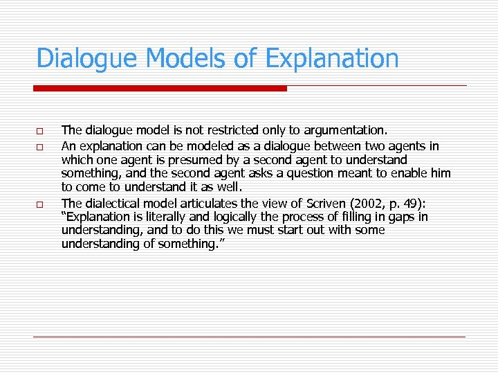 Dialogue Models of Explanation o o o The dialogue model is not restricted only