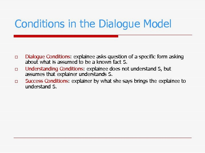 Conditions in the Dialogue Model o o o Dialogue Conditions: explainee asks question of