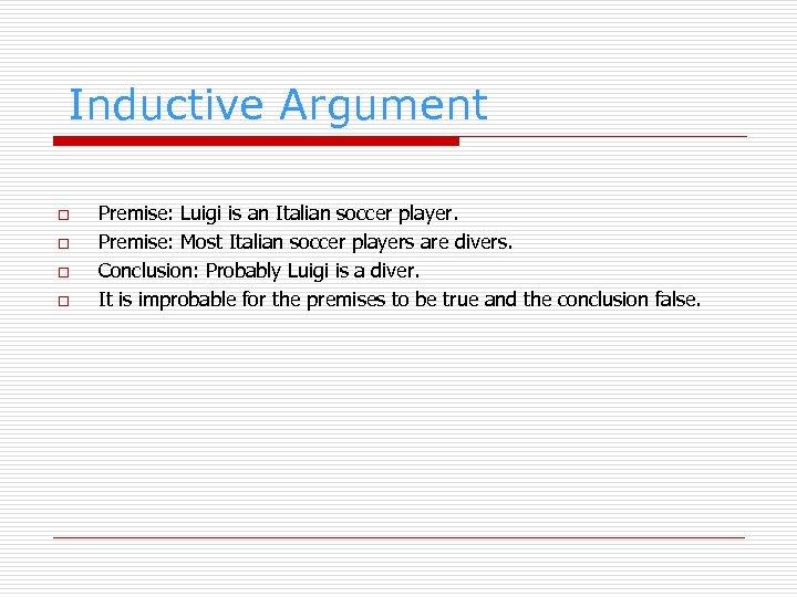 Inductive Argument o o Premise: Luigi is an Italian soccer player. Premise: Most Italian