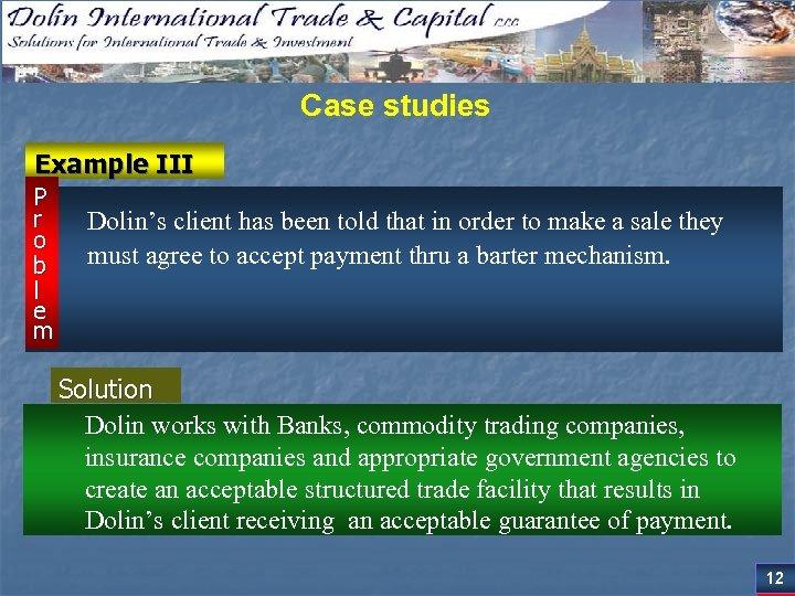 Case studies Example III P r o b l e m Dolin's client has