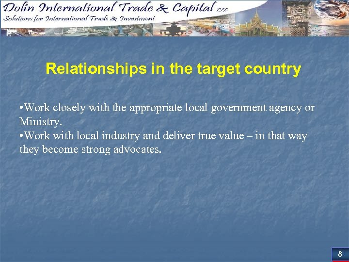 Relationships in the target country • Work closely with the appropriate local government agency