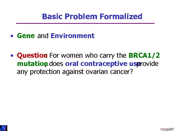 Basic Problem Formalized • Gene and Environment • Question For women who carry the