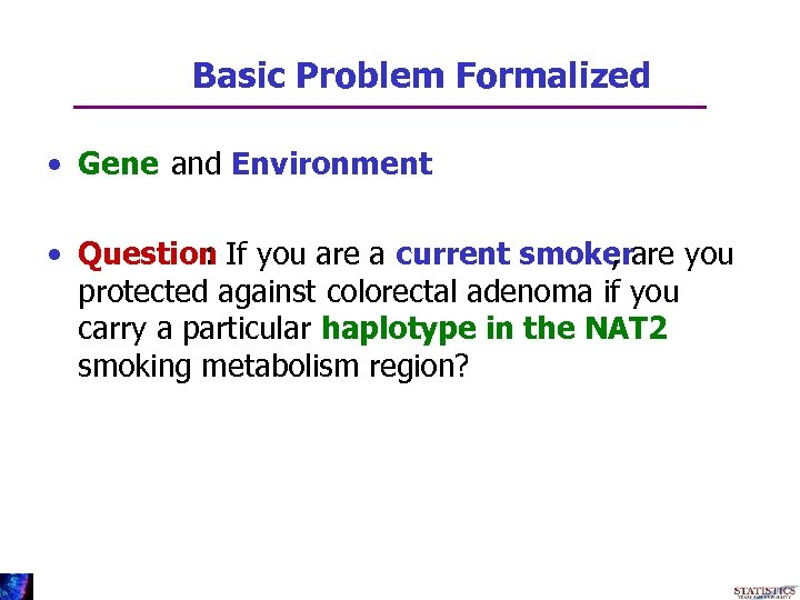 Basic Problem Formalized • Gene and Environment • Question If you are a current