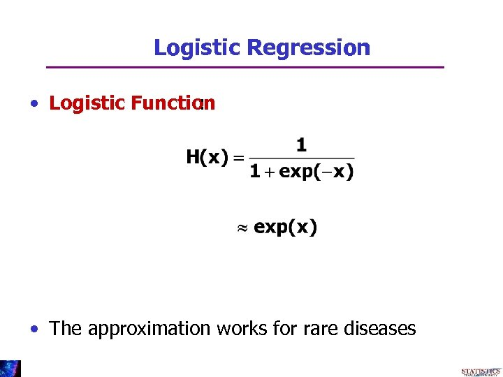 Logistic Regression • Logistic Function : • The approximation works for rare diseases