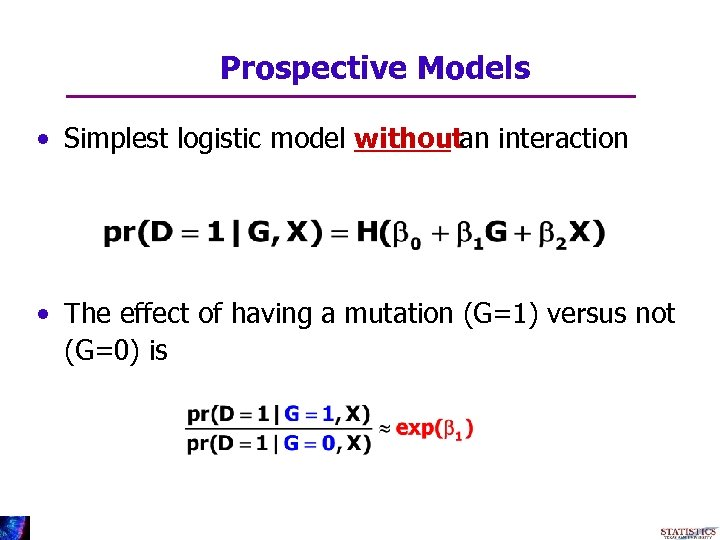 Prospective Models • Simplest logistic model withoutan interaction • The effect of having a