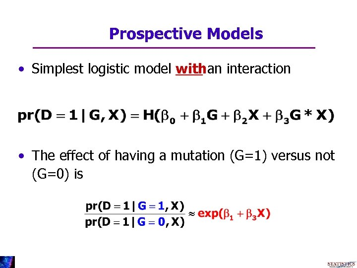 Prospective Models • Simplest logistic model withan interaction • The effect of having a