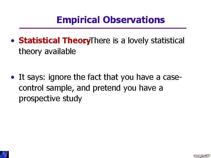 Empirical Observations • Statistical Theory. There is a lovely statistical : theory available •