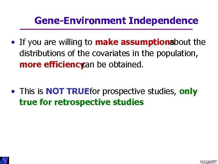 Gene-Environment Independence • If you are willing to make assumptions about the distributions of