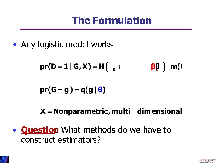 The Formulation • Any logistic model works • Question What methods do we have
