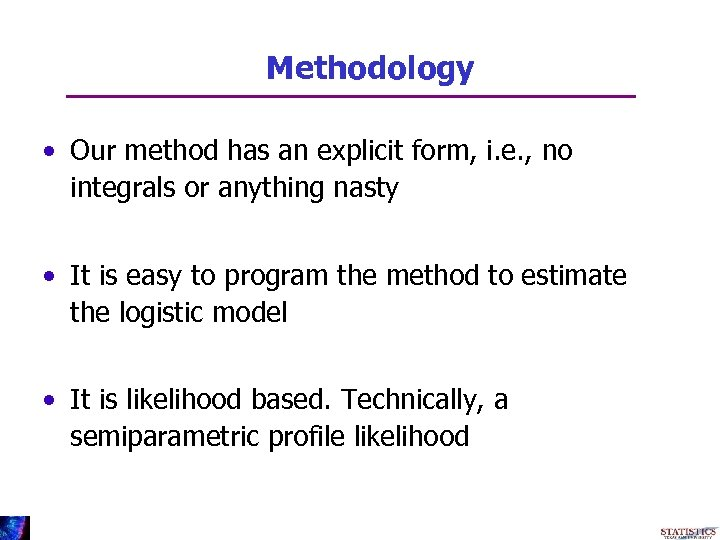 Methodology • Our method has an explicit form, i. e. , no integrals or
