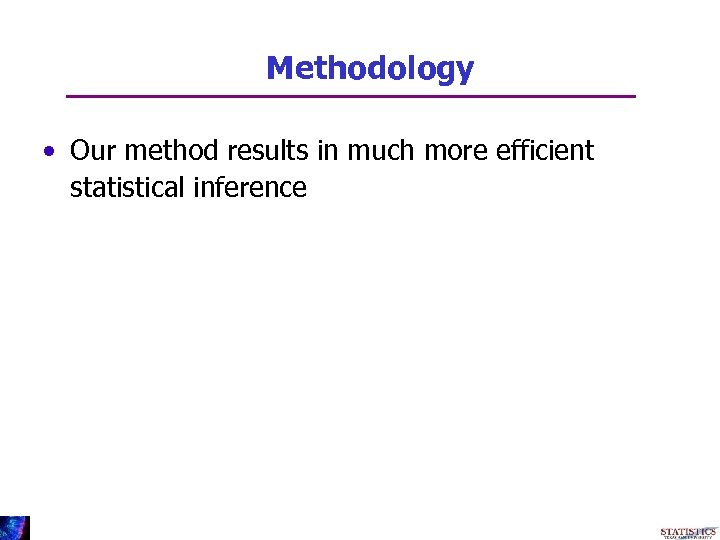 Methodology • Our method results in much more efficient statistical inference