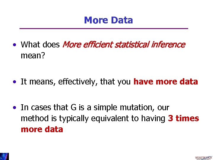 More Data • What does More efficient statistical inference mean? • It means, effectively,