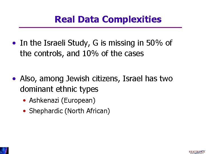 Real Data Complexities • In the Israeli Study, G is missing in 50% of