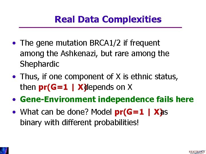 Real Data Complexities • The gene mutation BRCA 1/2 if frequent among the Ashkenazi,