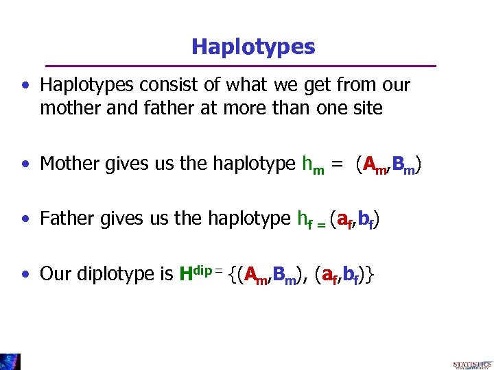 Haplotypes • Haplotypes consist of what we get from our mother and father at