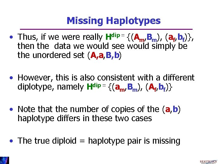 Missing Haplotypes • Thus, if we were really Hdip = {(Am, Bm), (af, bf)},