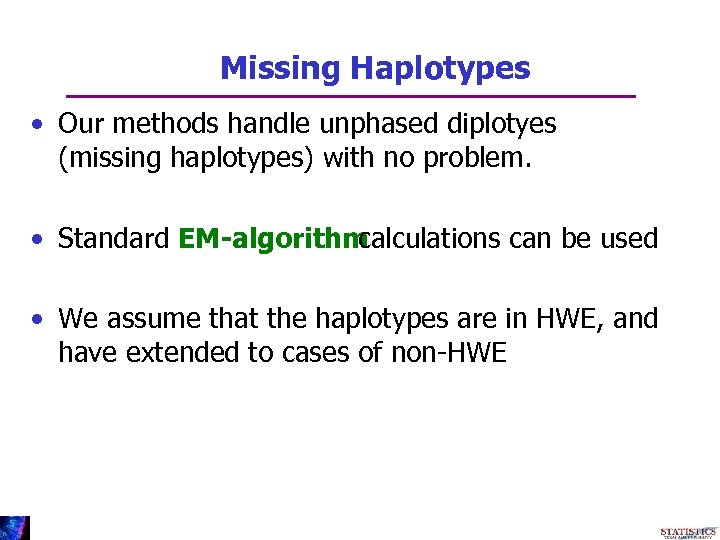 Missing Haplotypes • Our methods handle unphased diplotyes (missing haplotypes) with no problem. •