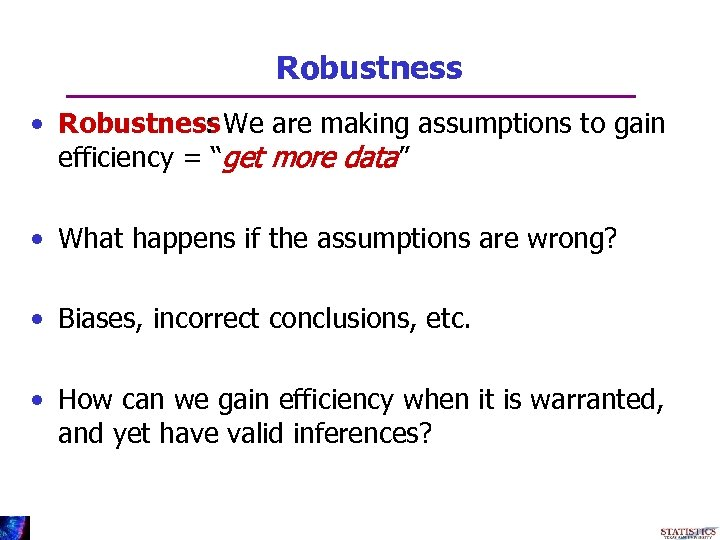 """Robustness • Robustness We are making assumptions to gain : efficiency = """"get more"""