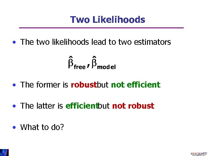 Two Likelihoods • The two likelihoods lead to two estimators • The former is
