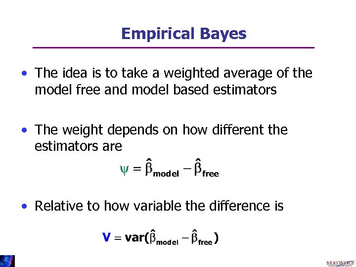 Empirical Bayes • The idea is to take a weighted average of the model