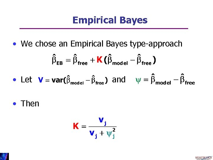 Empirical Bayes • We chose an Empirical Bayes type-approach • Let • Then and