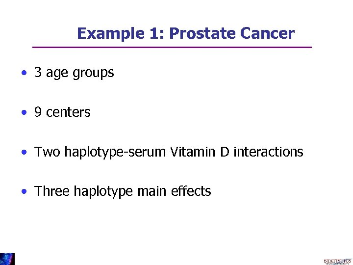 Example 1: Prostate Cancer • 3 age groups • 9 centers • Two haplotype-serum