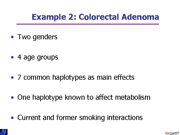 Example 2: Colorectal Adenoma • Two genders • 4 age groups • 7 common
