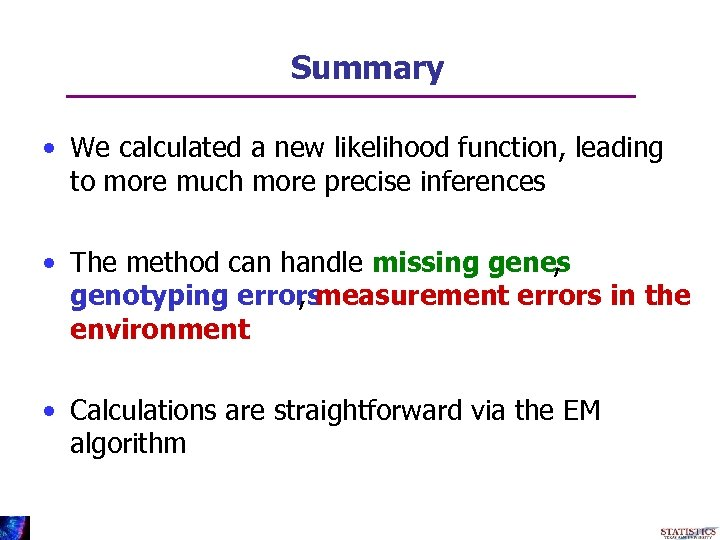 Summary • We calculated a new likelihood function, leading to more much more precise