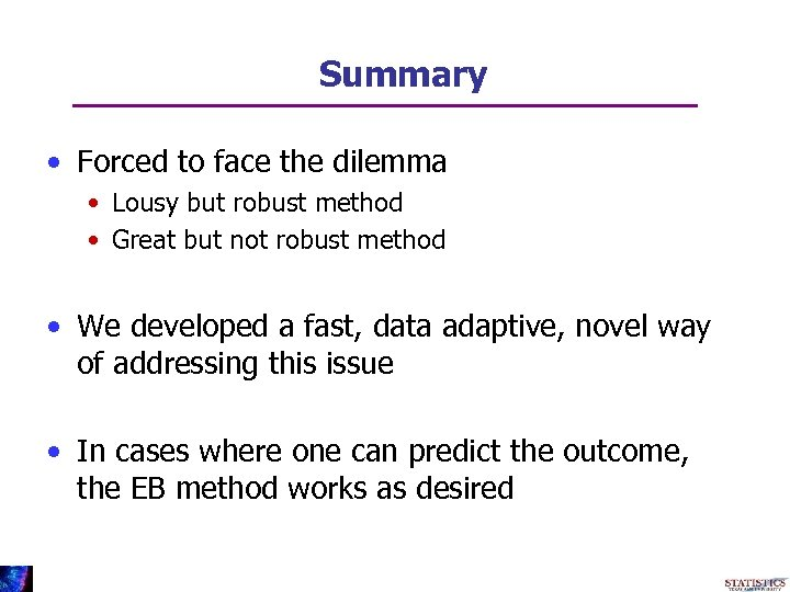 Summary • Forced to face the dilemma • Lousy but robust method • Great