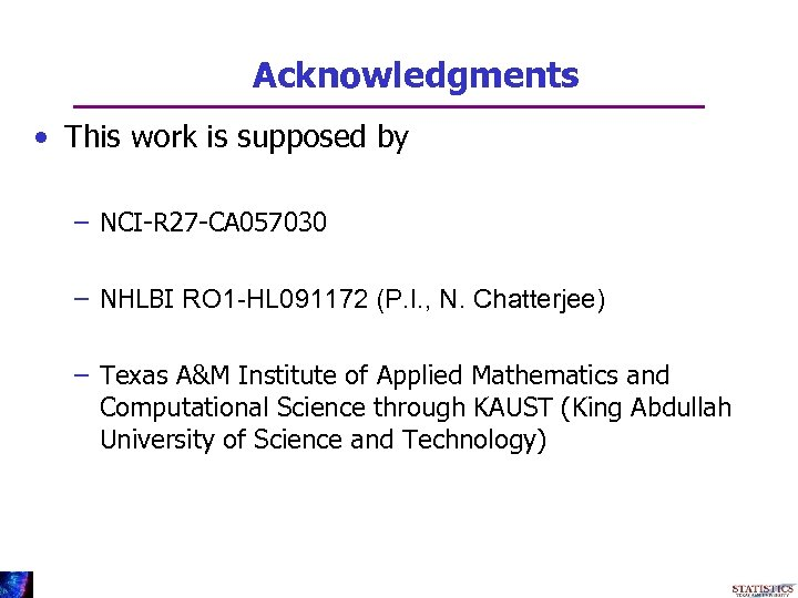 Acknowledgments • This work is supposed by – NCI-R 27 -CA 057030 – NHLBI