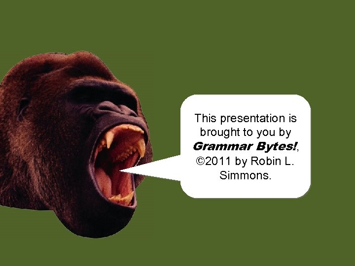 This presentation is brought to you by chomp! Grammar Bytes!, © 2011 by Robin