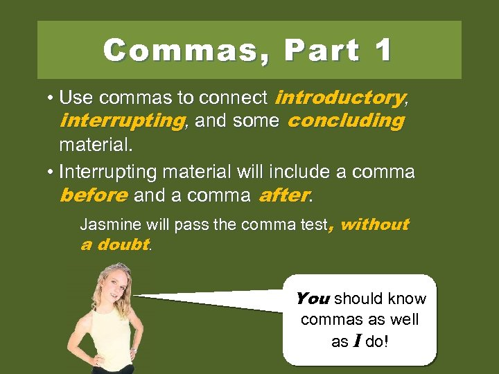 Commas, Part 1 • Use commas to connect introductory, interrupting, and some concluding material.