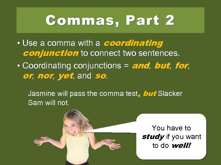 Commas, Part 2 • Use a comma with a coordinating conjunction to connect two