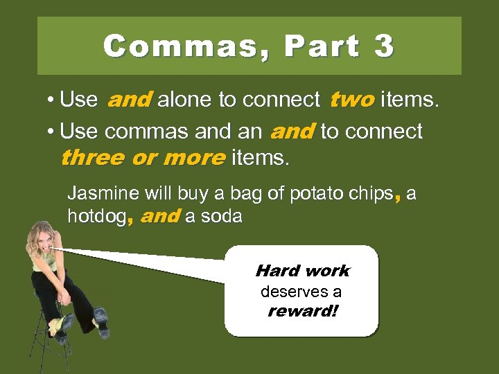 Commas, Part 3 • Use and alone to connect two items. • Use commas